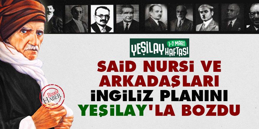 Said Nursi ve arkadaşları İngiliz planını Yeşilay'la bozdu