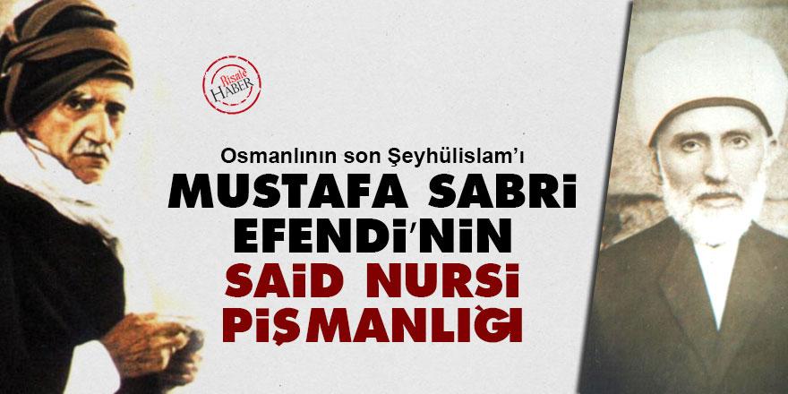 Osmanlının son Şeyhülislam'ı Mustafa Sabri Efendi'nin Said Nursi pişmanlığı