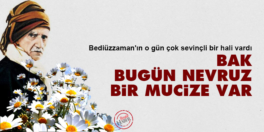 Said Nursi: Bak bugün Nevruz, bir mucize var
