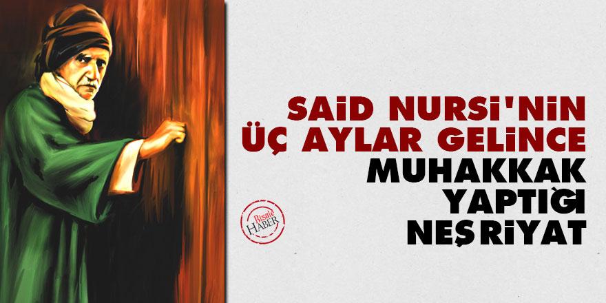 Said Nursi'nin üç aylar gelince muhakkak yaptığı neşriyat