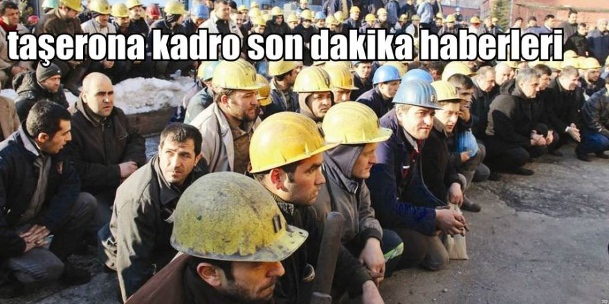 Taşerona kadro geliyor mu? Bakan'dan yeni taşeron işçi açıklaması