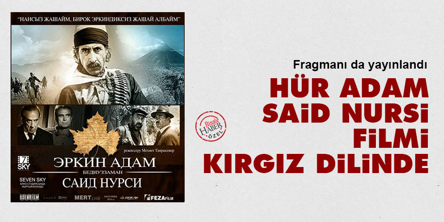 Hür Adam Said Nursi filmi Kırgız Dilinde