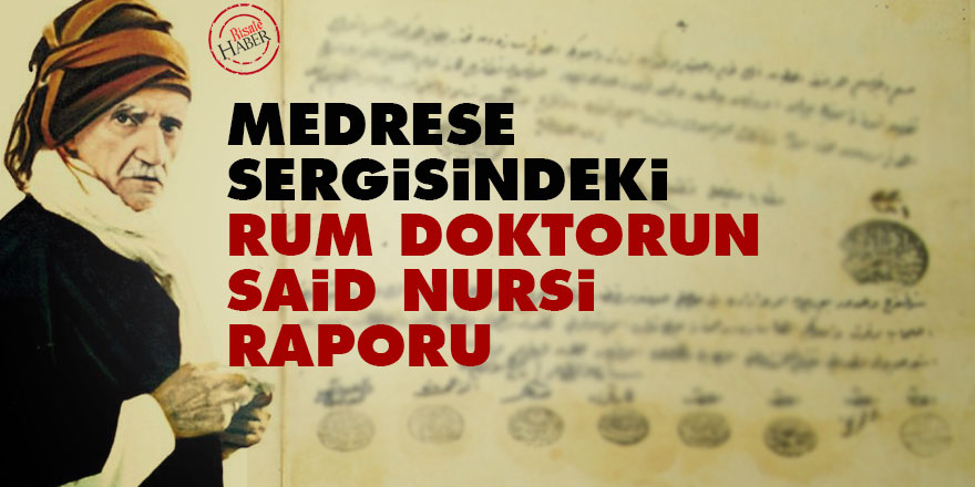 Medrese sergisindeki Rum doktorun Said Nursi raporu