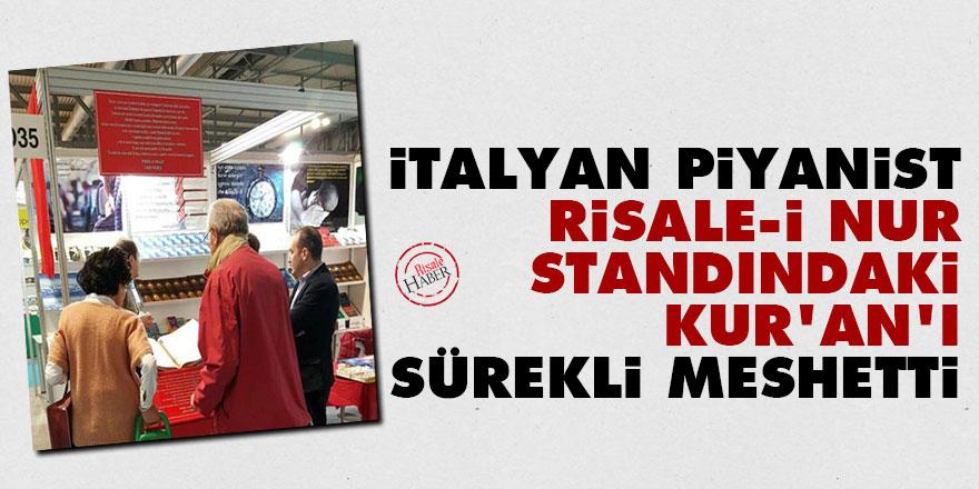 İtalyan piyanist Risale-i Nur standındaki Kur'an'ı sürekli meshetti