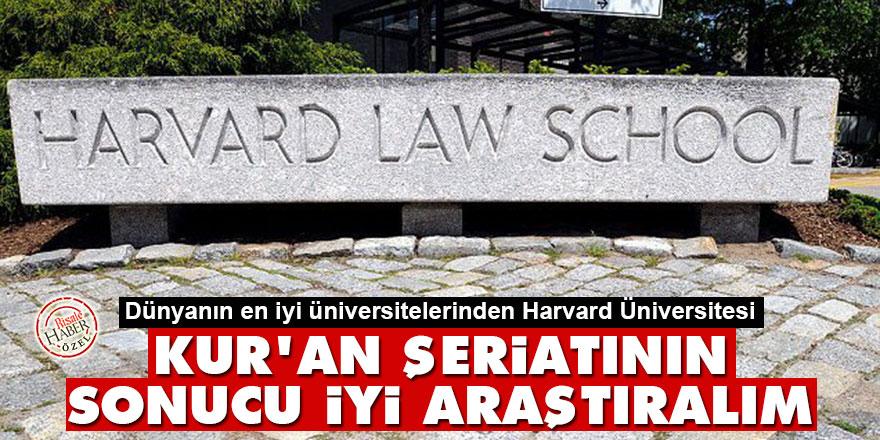 Harvard: Kur'an şeriatının sonucu iyi, araştıralım!