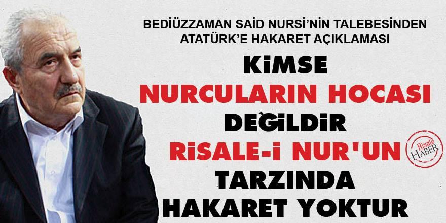 Kimse 'Nurcuların hocası' değildir, Risale-i Nur'un tarzında hakaret yoktur