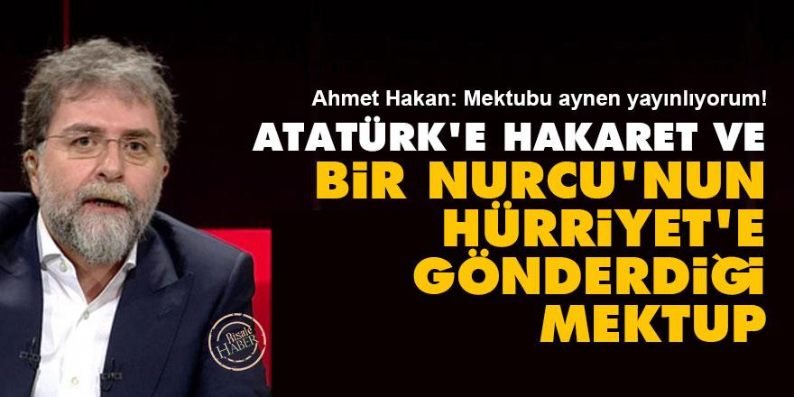 Atatürk'e hakaret ve bir Nurcu'nun Hürriyet'e gönderdiği mektup