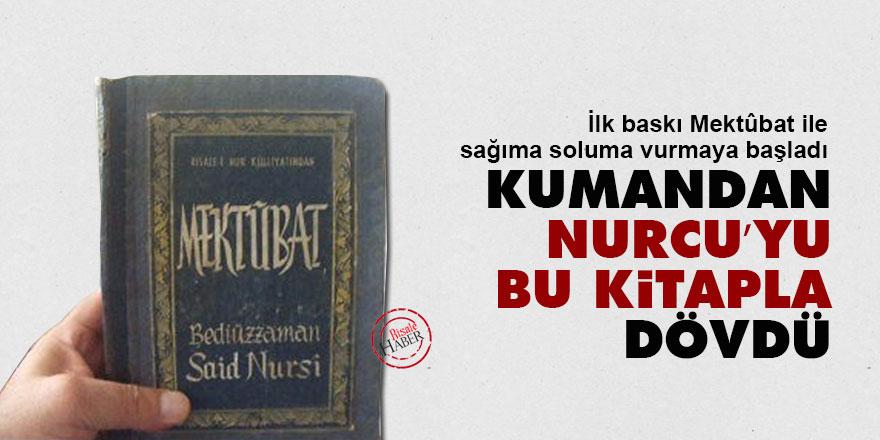 Kumandan, Nurcu'yu bu kitapla dövdü