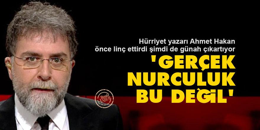 Ahmet Hakan'ın günah çıkartma gayreti: 'Gerçek Nurculuk bu değil'