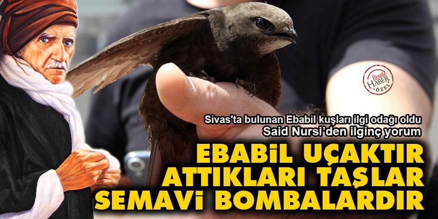 Said Nursi: Ebabil kuşları uçaktır, attıkları taşlar semavi bombalardır