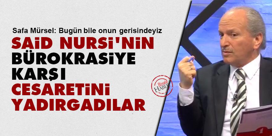 Said Nursi'nin bürokrasiye karşı cesaretini yadırgadılar