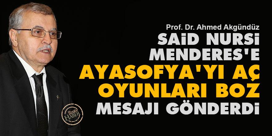 Said Nursi, Menderes'e Ayasofya'yı aç oyunları boz mesajı gönderdi