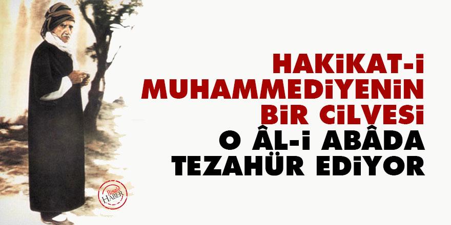 Hakikat-i Muhammediyenin bir cilvesi o Âl-i Abâda tezahür ediyor