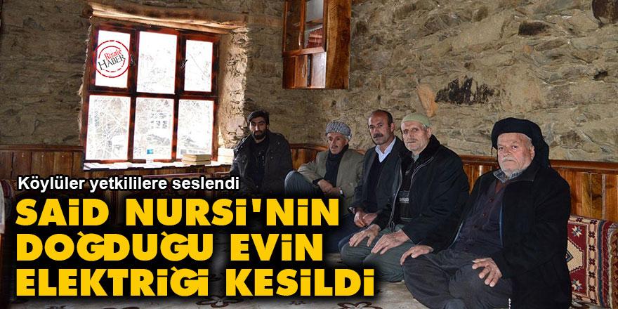 Said Nursi'nin doğduğu evin elektriği kesildi