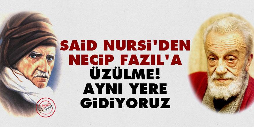 Said Nursi'den Necip Fazıl'a: Üzülme! Aynı yere gidiyoruz