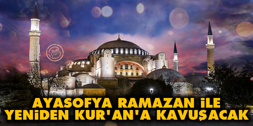 Ayasofya Ramazan ile yeniden Kur'an'a kavuşacak