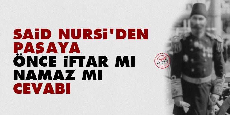 Said Nursi'den paşaya 'önce iftar mı namaz mı' cevabı