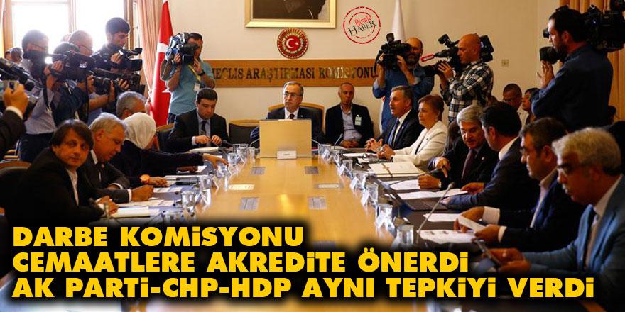 Darbe Komisyonu cemaatlere akredite önerdi AK Parti, CHP, HDP aynı tepkiyi verdi