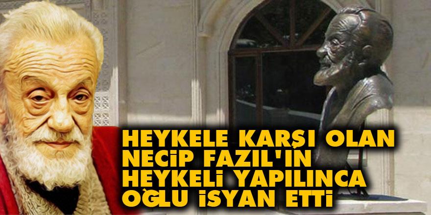 Heykele karşı olan Necip Fazıl'ın heykeli yapılınca oğlu isyan etti