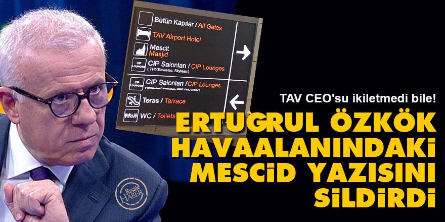 Ertuğrul Özkök, Havaalanındaki Mescid yazısını sildirdi
