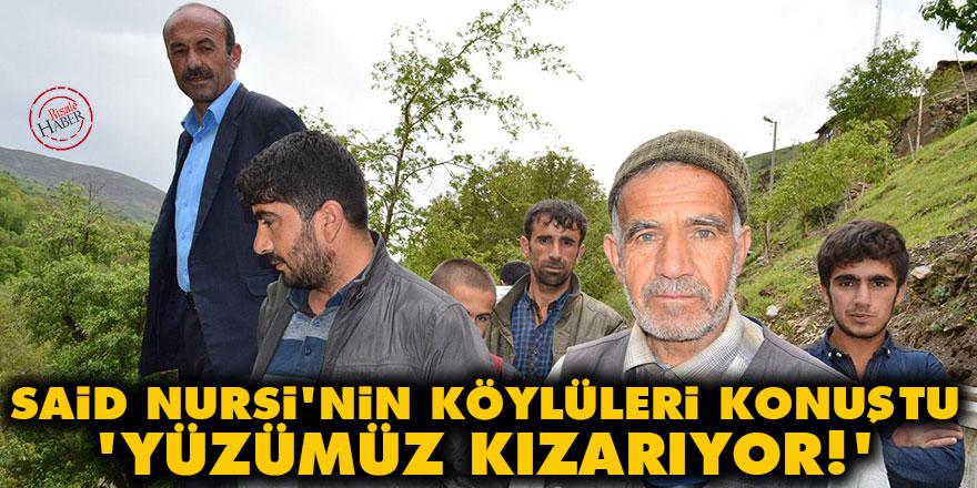 Said Nursi'nin köylüleri: Yüzümüz kızarıyor!