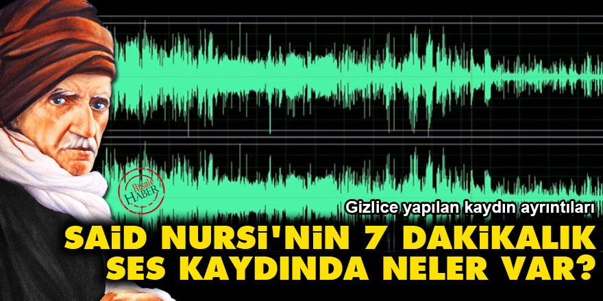 Said Nursi'nin 7 dakikalık ses kaydında neler var?