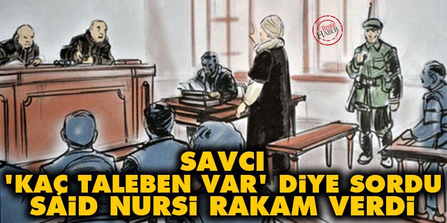 Savcı 'kaç taleben var' diye sordu Said Nursi rakam verdi