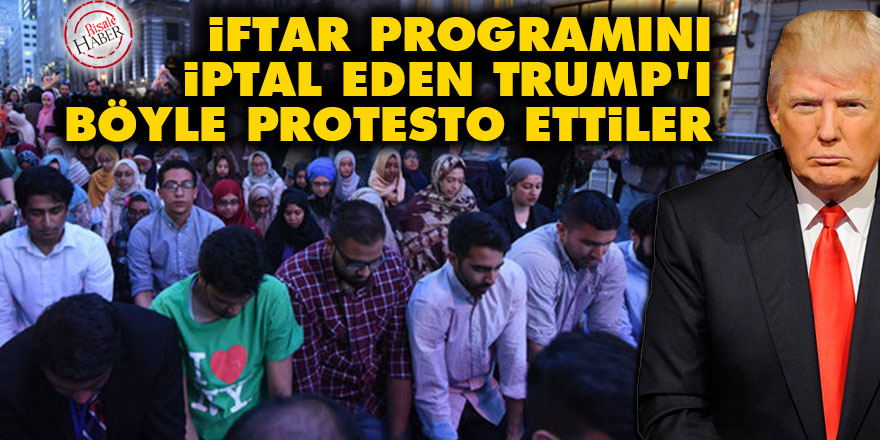 İftar programını iptal eden Trump'ı böyle protesto ettiler