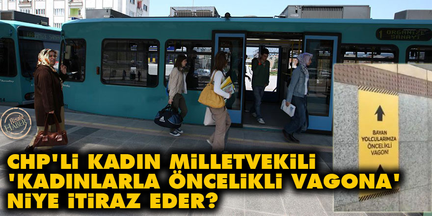 CHP'li kadın milletvekili 'kadınlarla öncelikli vagona' niye itiraz eder?