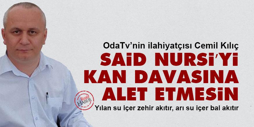OdaTv'nin ilahiyatçısı Said Nursi'yi kan davasına alet etmesin