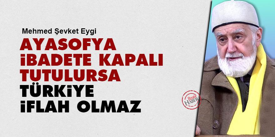 Ayasofya ibadete kapalı tutulursa, Türkiye iflah olmaz