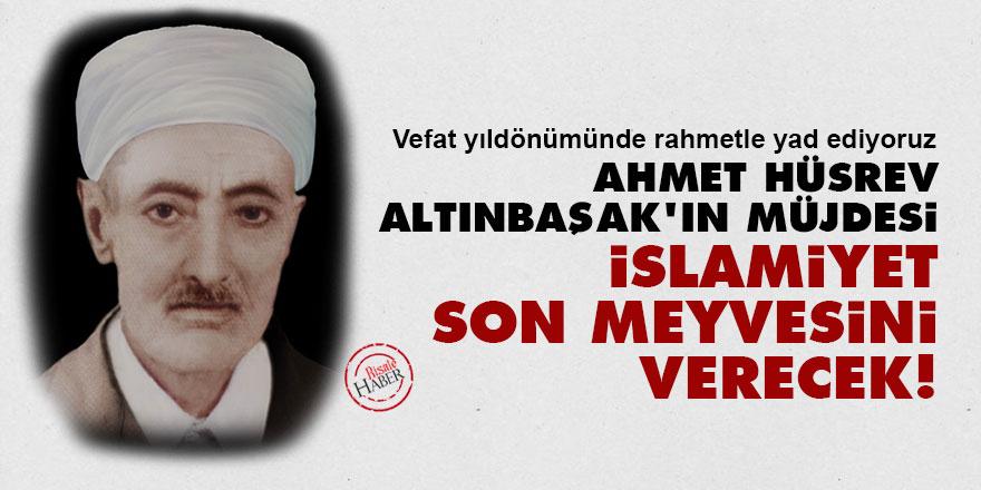 Ahmet Hüsrev Altınbaşak'ın müjdesi: İslamiyet son meyvesini verecek!