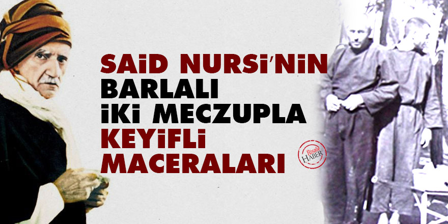 Said Nursi'nin Barlalı iki meczupla keyifli maceraları