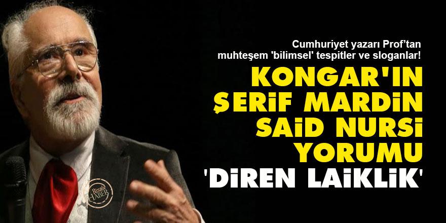 Kongar'ın Şerif Mardin-Said Nursi yorumu: 'Diren laiklik'