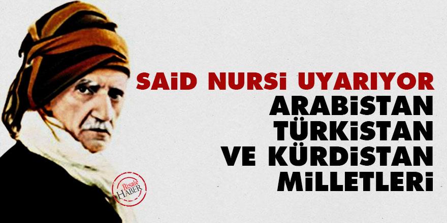 Said Nursi: Arabistan, Türkistan ve Kürdistan milletleri…
