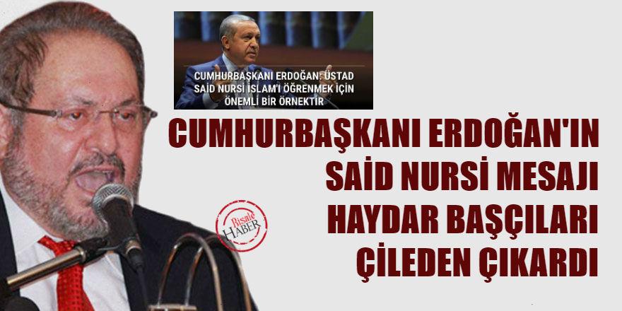 Cumhurbaşkanı Erdoğan'ın Said Nursi mesajı Haydar Başçıları çileden çıkardı