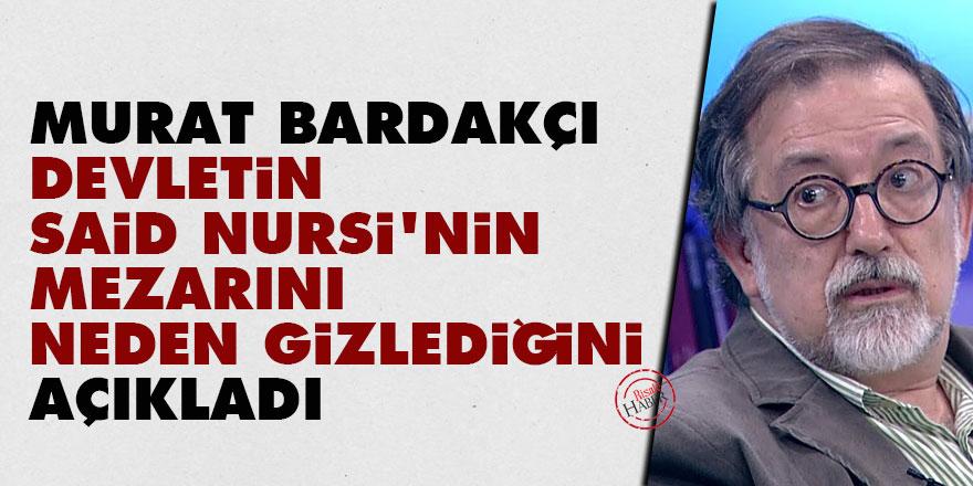 Murat Bardakçı, devletin Said Nursi'nin mezarını neden gizlediğini açıkladı