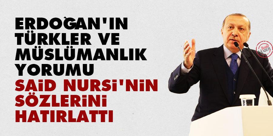 Erdoğan'ın Türkler ve Müslümanlık yorumu Said Nursi'nin sözlerini hatırlattı