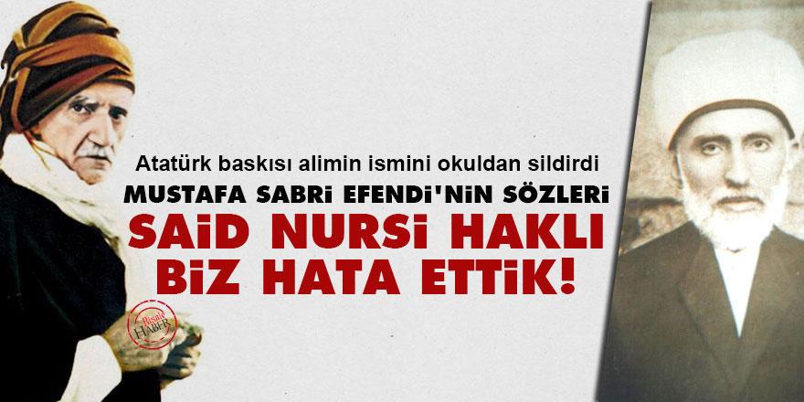 Mustafa Sabri Efendi: Said Nursi haklı, biz hata ettik!