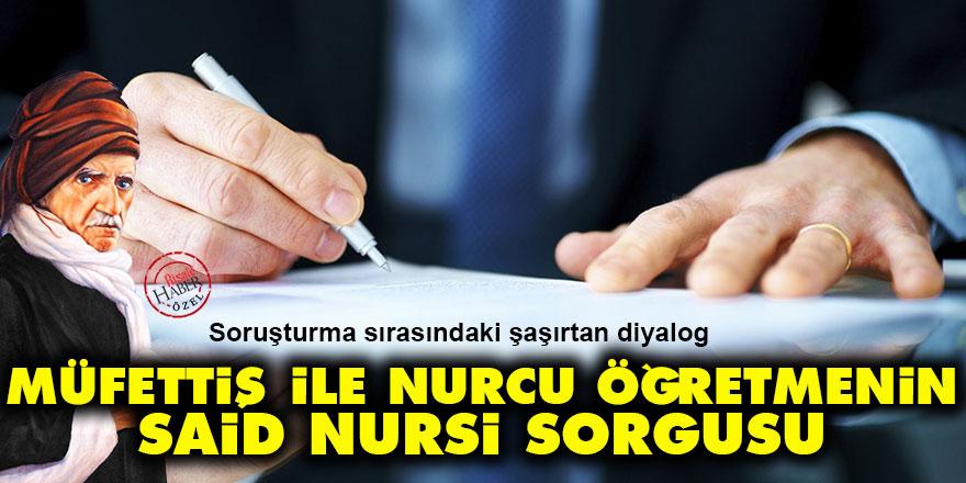 Müfettiş ve Nurcu öğretmenin şaşırtan Said Nursi sorgusu