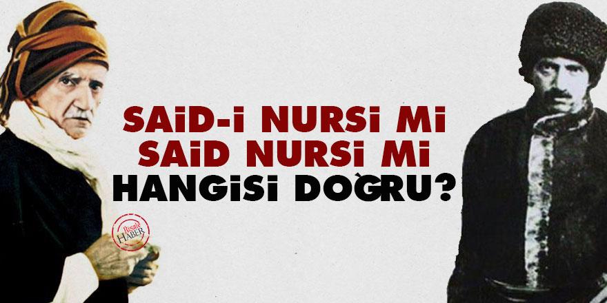 Said-i Nursi mi Said Nursi mi? Hangisi doğru?