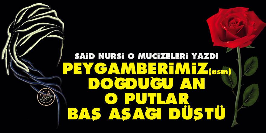 Said Nursi: Peygamberimiz (asm) doğduğu an o putlar baş aşağı düştü
