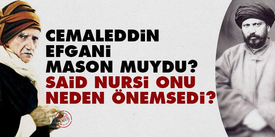Cemaleddin Efgani mason muydu? Said Nursi onu neden önemsedi?