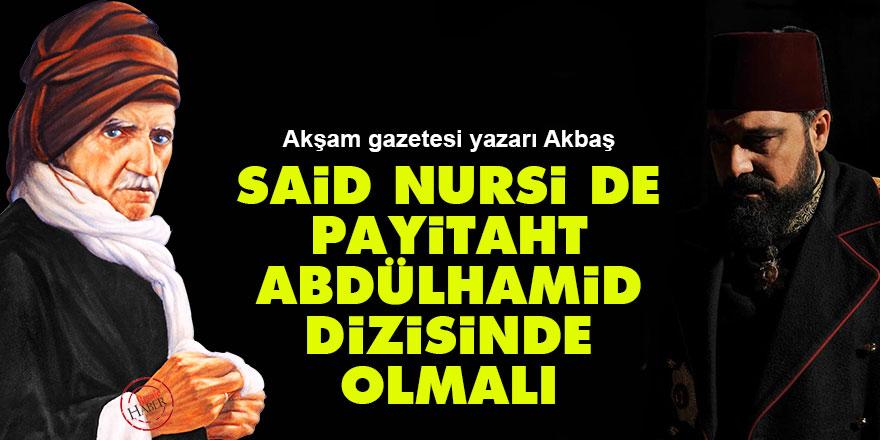 Akşam yazarı: Said Nursi de Payitaht Abdülhamid dizisinde olmalı