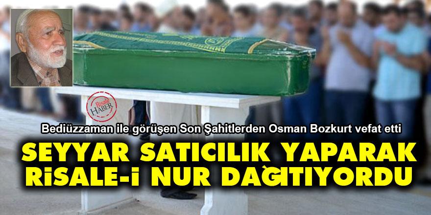 Son Şahitlerden Osman Bozkurt vefat etti: Seyyar satıcılık yaparak Risale-i Nur dağıtıyordu