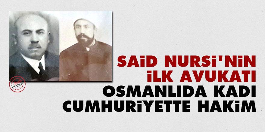 Said Nursi'nin ilk avukatı: Osmanlıda kadı Cumhuriyette hakim