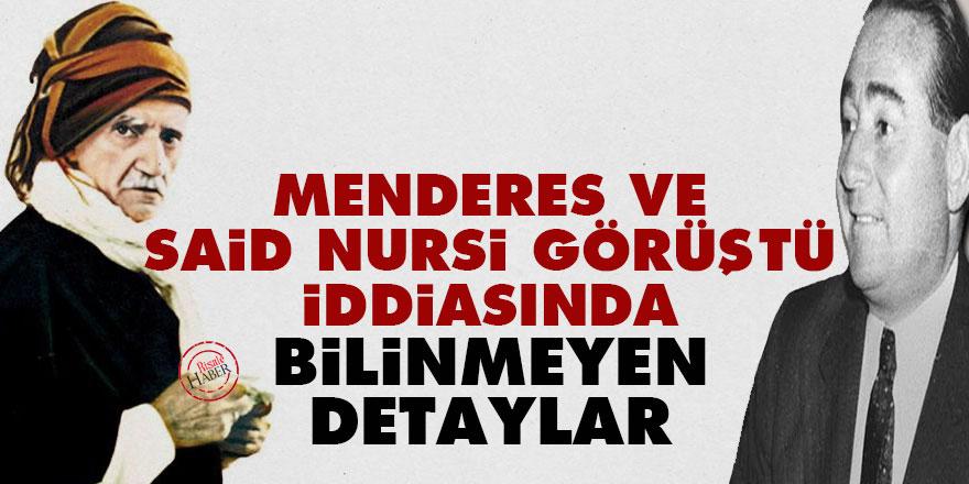 'Menderes ve Said Nursi görüştü' iddiasında bilinmeyen detaylar
