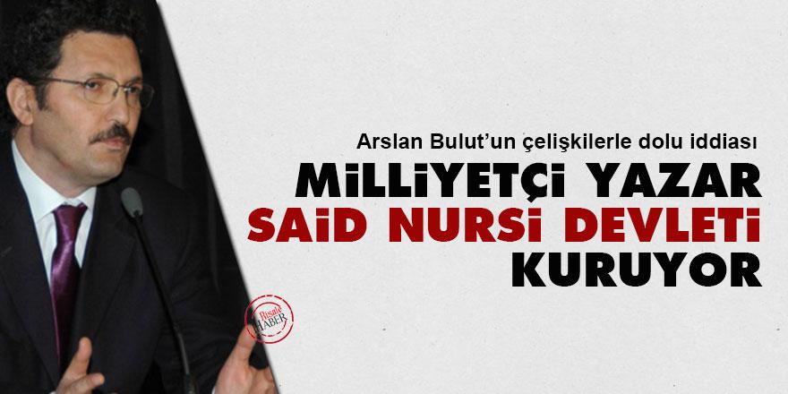 Milliyetçi yazar Said Nursi devleti kuruyor