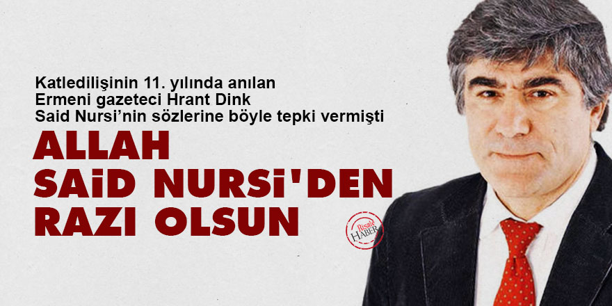 Hrant Dink: Allah Said Nursi'den razı olsun