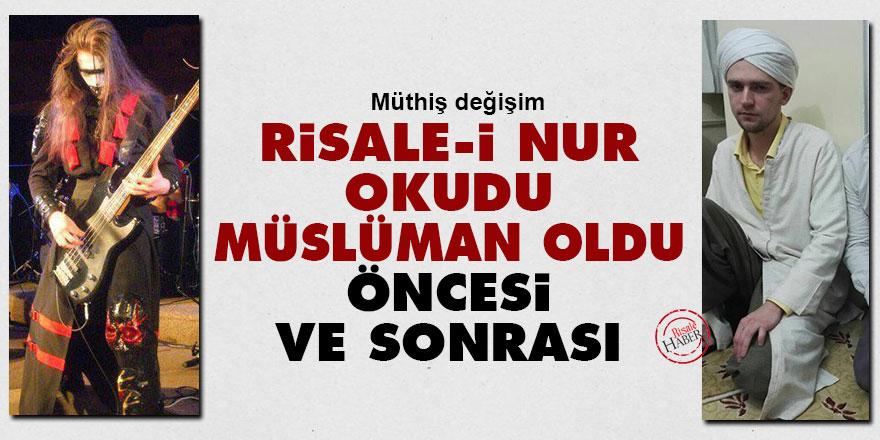 Risale-i Nur okudu Müslüman oldu: Öncesi ve sonrası
